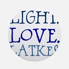 Light. Love. Latkes. Round Ornament