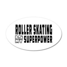 Roller Skating Is My Superpower 35x21 Oval Wall De