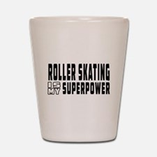 Roller Skating Is My Superpower Shot Glass
