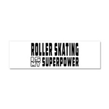 Roller Skating Is My Superpower Car Magnet 10 x 3