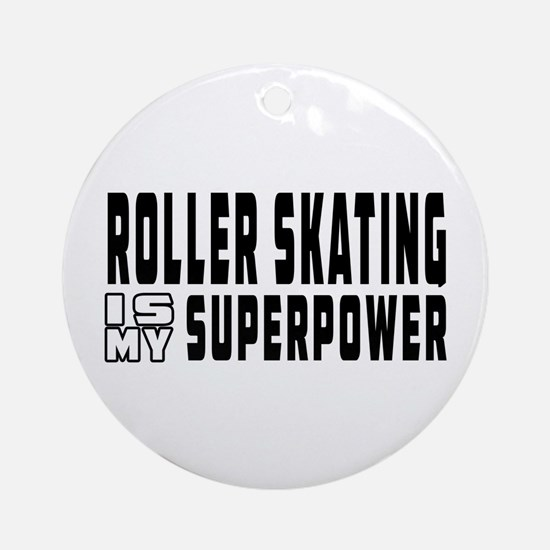 Roller Skating Is My Superpower Ornament (Round)