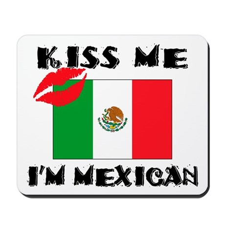 Kiss Me I'm Mexican Mousepad
