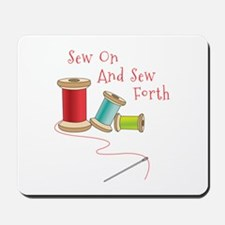 Sew on and Sew Forth Mousepad
