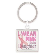 I Wear Pink for my Daughter Breast Square Keychain