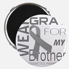 I wear gray for my brother Diabetes Awarene Magnet
