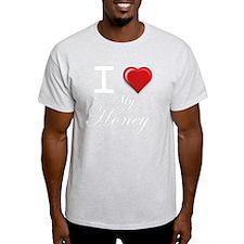 i love my honey wht T-Shirt