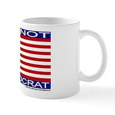 """""""I am not a Democrat"""" Mug"""
