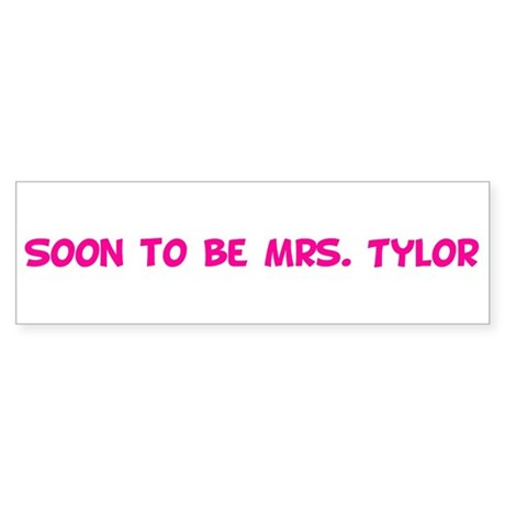 Soon to be Mrs. Tylor Bumper Sticker