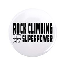 "Rock Climbing Is My Superpower 3.5"" Button"