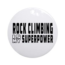 Rock Climbing Is My Superpower Ornament (Round)