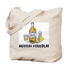 Mexican Foreplay Tote Bag