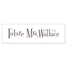Future Mrs.Wallace Bumper Bumper Sticker