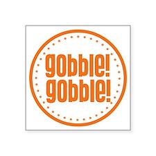 """Gobble Gobble Square Sticker 3"""" x 3"""""""