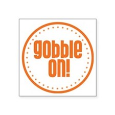 "Gobble On Square Sticker 3"" x 3"""