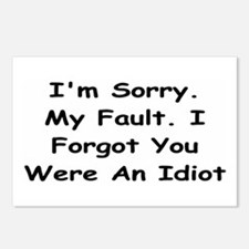 Sorry My Fault,I Forgot You Were An Idiot Postcard