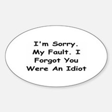Sorry My Fault,I Forgot You Were An Idiot Decal