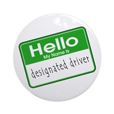 HELLO MY NAME IS DESIGNATED DRIVER Ornament (Round