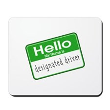 HELLO MY NAME IS DESIGNATED DRIVER Mousepad