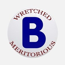 Wretched, Meritorious B Round Ornament