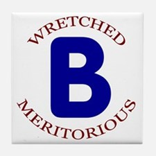 Wretched, Meritorious B Tile Coaster