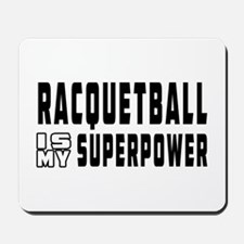 Racquetball Is My Superpower Mousepad