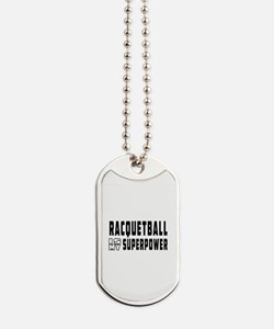 Racquetball Is My Superpower Dog Tags