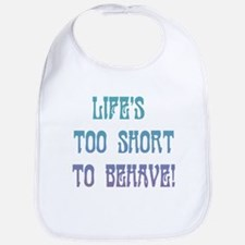 Life's Too Short to Behave Bib