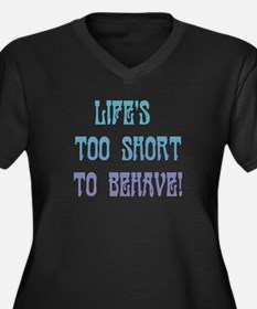 Life's Too Short to Behave Women's Plus Size V-Nec