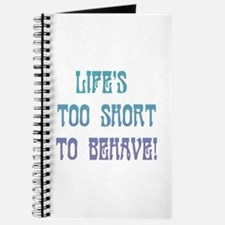 Life's Too Short to Behave Journal