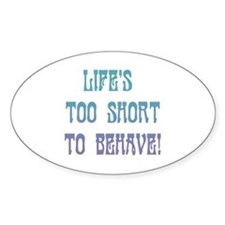 Life's Too Short to Behave Decal