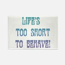 Life's Too Short to Behave Rectangle Magnet