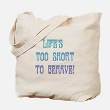 Life's Too Short to Behave Tote Bag