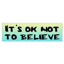 OK NOT TO BELIEVE Bumper Bumper Sticker