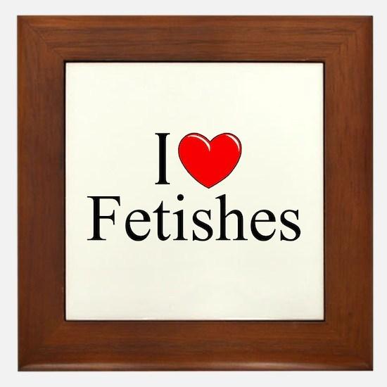 """""""I Love (Heart) Fetishes"""" Framed Tile"""