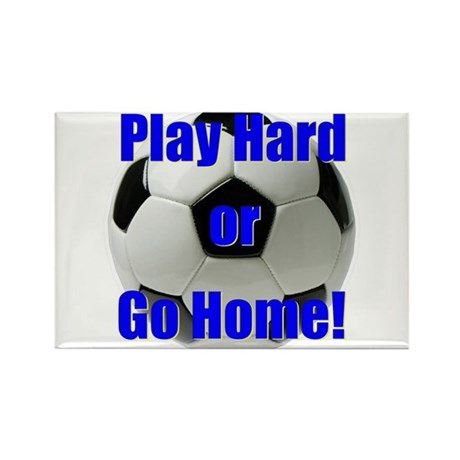 Play Hard or Go Home! Rectangle Magnet