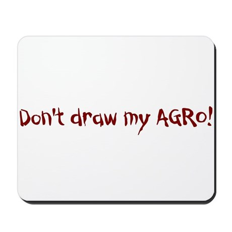 Don't draw my agro! Mousepad