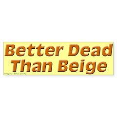Better Dead Than Beige Bumper Sticker