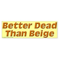 Better Dead Than Beige Bumper Bumper Sticker