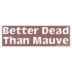 Better Dead Than Mauve Bumper Bumper Sticker