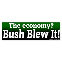 Economy Bush Blew It Bumper Bumper Sticker