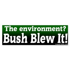 Bush blew environment bumper sticker