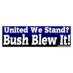 Bush Blew United We Stand Bumper Bumper Sticker