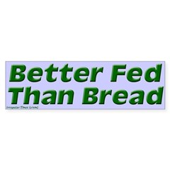 Better Fed Than Bread Bumper Bumper Sticker