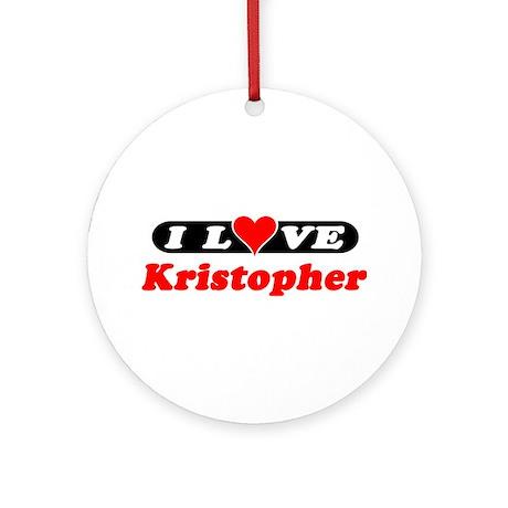 I Love Kristopher Ornament (Round)