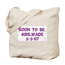 Soon To Be   Mrs.Wade  5-5-07 Tote Bag