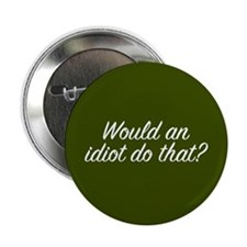 "Would An Idiot 2.25"" Button (100 pack)"