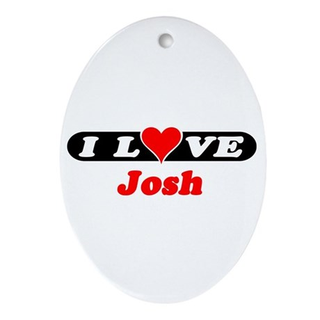 I Love Josh Oval Ornament