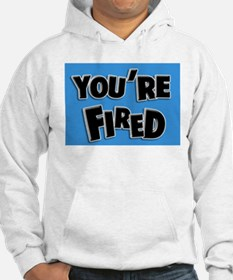 You're Fired Hoodie