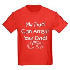 My Dad Can Arrest Your Dad T