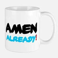 AMEN ALREADY! Mugs